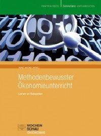 Heinz Jacobs (Hrsg.): Methodenbewusster Ökonomieunterricht in Beispielen